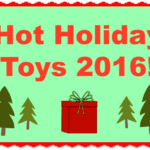 The Hot Holiday Toys of 2016!