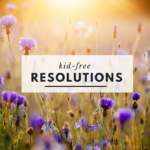 Seven Kid-Free Resolutions for the New Year