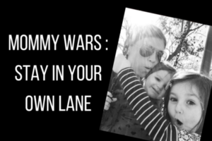 Mommy Wars-Stay in YourOwn Lane