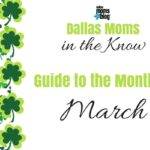Dallas Moms In the Know: A Guide to the Month of March 2017