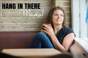 HANG IN THERE - Dallas Moms Blog