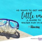 10 Ways to Have Fun in the Water with Little Ones {Splash into Summer Series}
