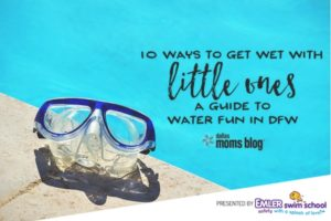 10 Ways to Get Wet With Littles - Dallas Moms Blog