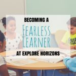 Becoming a Fearless Learner at Explore Horizons