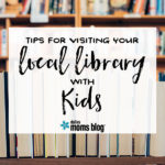 Tips for Visiting Your Local Library with Kids