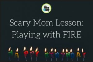 Scary Mom Lesson- Playing with Fire - Dallas Moms Blog
