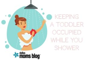 10Ways toOccupy a ToddlerWhile You Shower