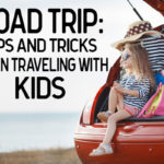 Road Trip: Tips and Tricks When Traveling With Kids