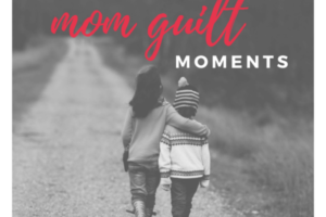 mom guilt moments