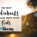The Best Audiobooks for a Road Trip with Kids