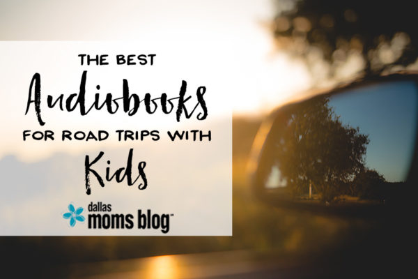 Best Audiobooks for Road Trips with Kids - Megan Harney for Dallas Moms Blog