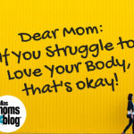 Mom: If You Struggle to Love Your Body That's Okay