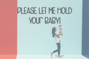 Please, Let Me Hold Your Baby