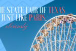 THE STATE FAIR OF TEXAS IS JUST LIKE PARIS