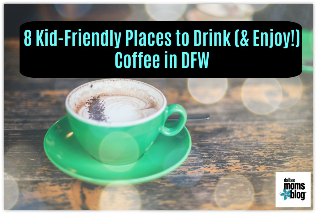 Drink coffee with your kids in dfw