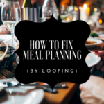 How to :: Fix Meal Planning {by Looping}