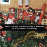 Why Christmas Morning at Home Is Awesome (and Why Travel Is Overrated)