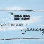 Dallas Moms Need to Know: A Guide to the Month of January