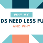 Why I Want My Kids to Have {Less} Fun
