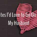 5 Dates I'd {Love} to Go On With My Husband