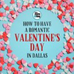 How to Have a Romantic Valentine's Day in Dallas :: 2018 Edition