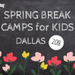 2018 Dallas Spring Break Camps {For Last Minute Mamas!}