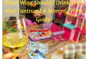 What Wine Should I Drink With that Tantrum_ A Mommy Wine Guide