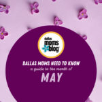 Dallas Moms Need to Know :: A Guide to the Month of May