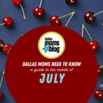 Dallas Moms Need to Know :: A Guide to the Month of July
