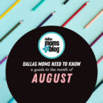 Dallas Moms Need to Know :: A Guide to the Month of August